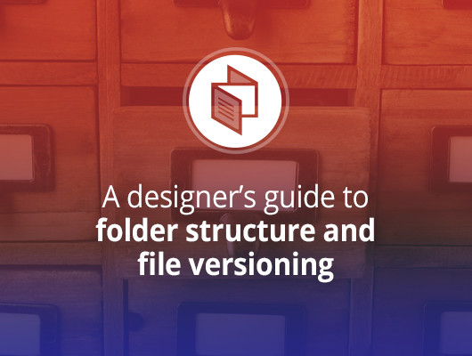 A designer's guide to folder structure and file versioning