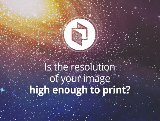 Is the resolution of your image high enough to print?